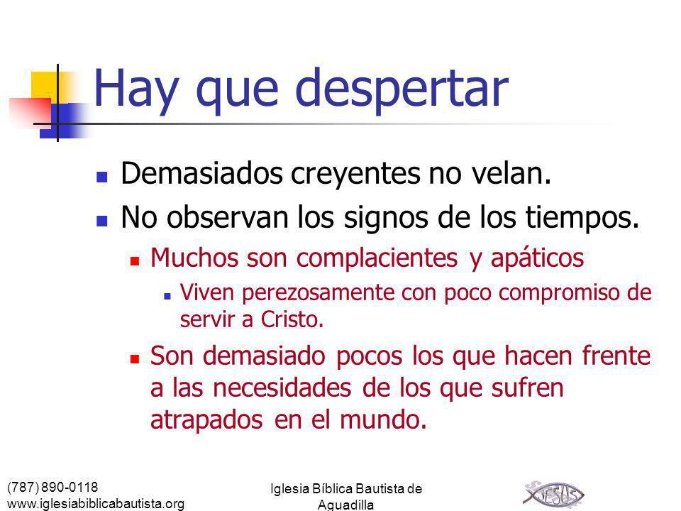 (787) 890-0118 www.iglesiabiblicabautista.org Iglesia Bíblica Bautista de Aguadilla Hay que despertar Demasiados creyentes no velan. No observan los s