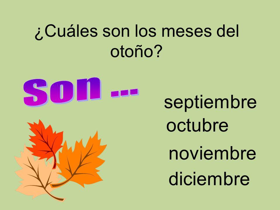 ¿Cuáles son los meses del otoño? octubre septiembre noviembre diciembre