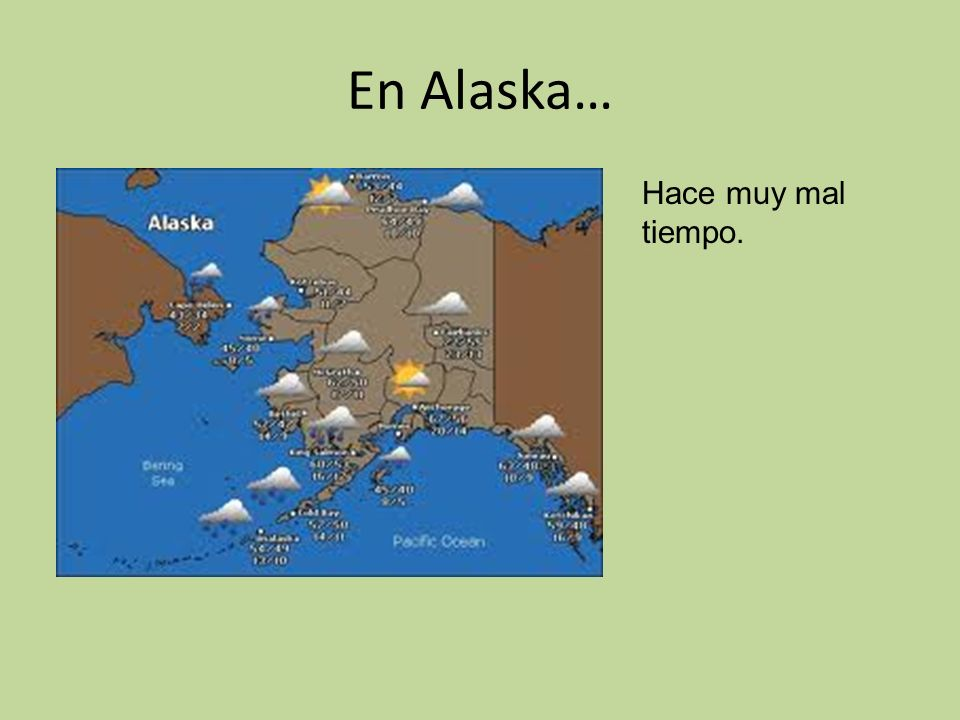 En Alaska… Hace muy mal tiempo.