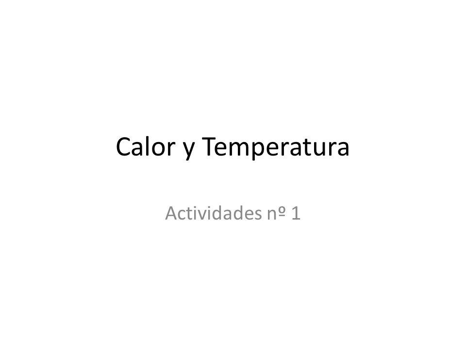 1.¿Qué diferencia hay entre calor y temperatura.