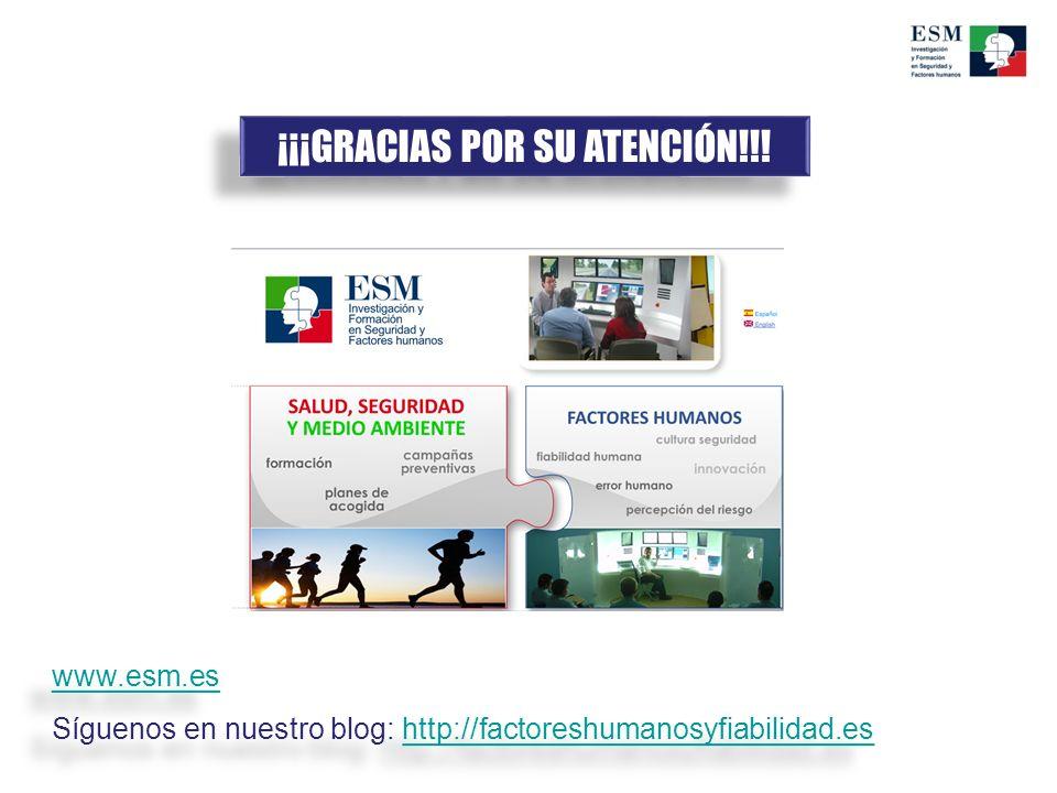 ¡¡¡GRACIAS POR SU ATENCIÓN!!! www.esm.es Síguenos en nuestro blog: http://factoreshumanosyfiabilidad.eshttp://factoreshumanosyfiabilidad.es www.esm.es