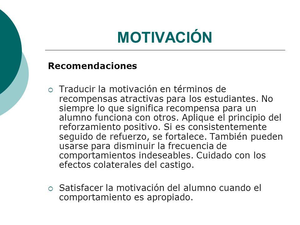 MOTIVACIÓN Recomendaciones Traducir la motivación en términos de recompensas atractivas para los estudiantes.
