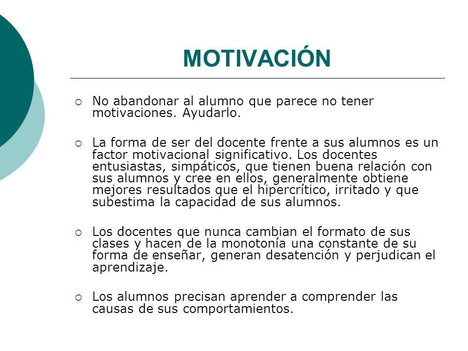 MOTIVACIÓN No abandonar al alumno que parece no tener motivaciones.