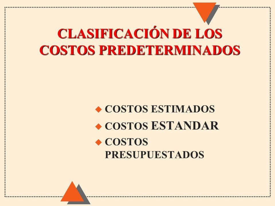 CLASIFICACIÓN DE LOS COSTOS PREDETERMINADOS u COSTOS ESTIMADOS u COSTOS ESTANDAR u COSTOS PRESUPUESTADOS