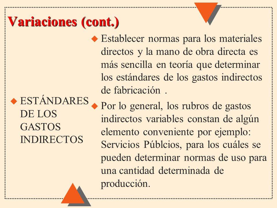 Variaciones (cont.) u Establecer normas para los materiales directos y la mano de obra directa es más sencilla en teoría que determinar los estándares