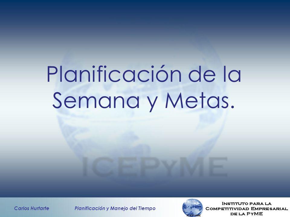 Carlos Hurtarte Planificación y Manejo del Tiempo Planificación de la Semana y Metas.