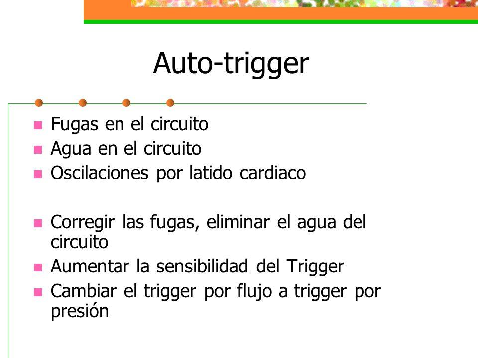 Auto-trigger Fugas en el circuito Agua en el circuito Oscilaciones por latido cardiaco Corregir las fugas, eliminar el agua del circuito Aumentar la s