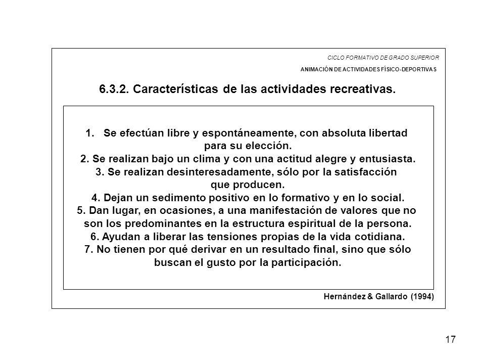 17 CICLO FORMATIVO DE GRADO SUPERIOR ANIMACIÓN DE ACTIVIDADES FÍSICO-DEPORTIVAS 6.3.2. Características de las actividades recreativas. 1.Se efectúan l