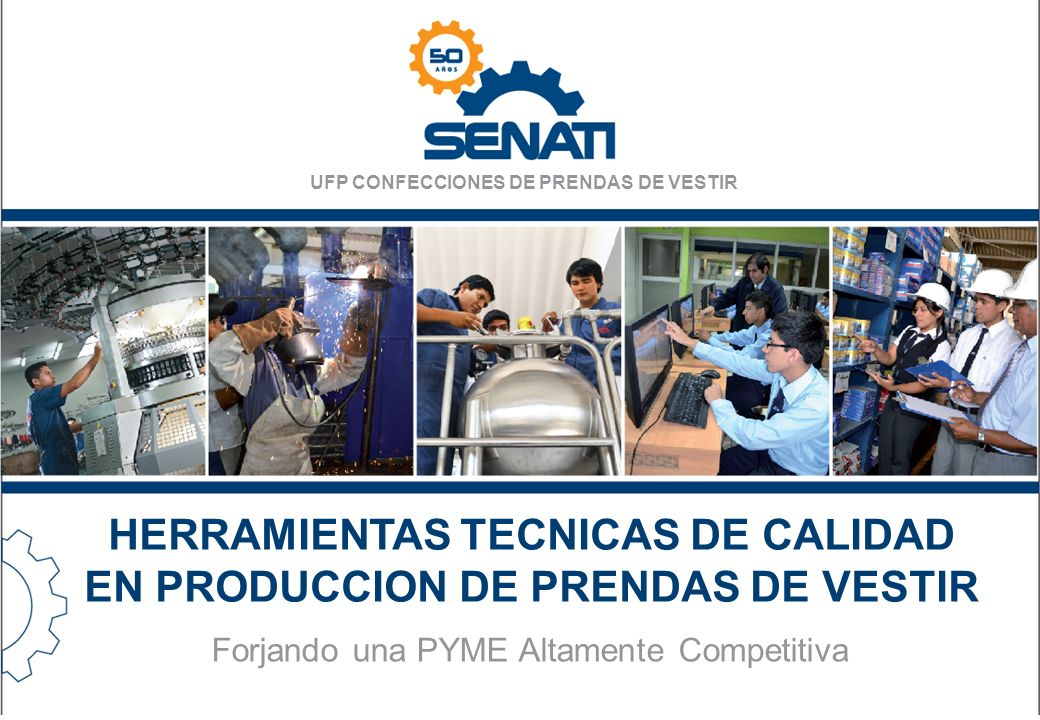 UFP CONFECCIONES DE PRENDAS DE VESTIR HERRAMIENTAS TECNICAS DE CALIDAD EN PRODUCCION DE PRENDAS DE VESTIR Forjando una PYME Altamente Competitiva