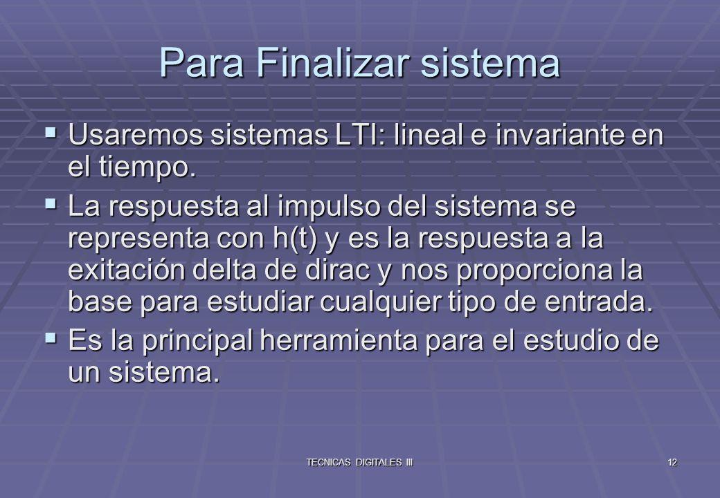 TECNICAS DIGITALES III13 Convolución Podremos calcular la respuesta y(t) de un sistema a una entrada cualquiera x(t).