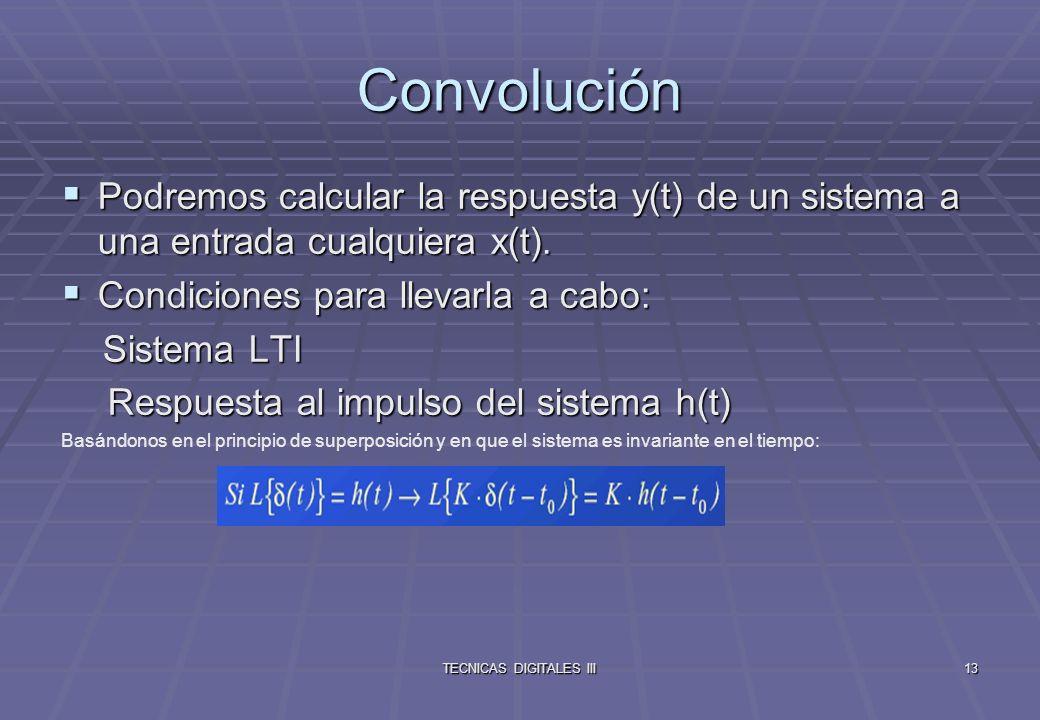 TECNICAS DIGITALES III14 Una señal arbitraria de entrada x(t) puede expresarse como un tren infinito de impulsos.