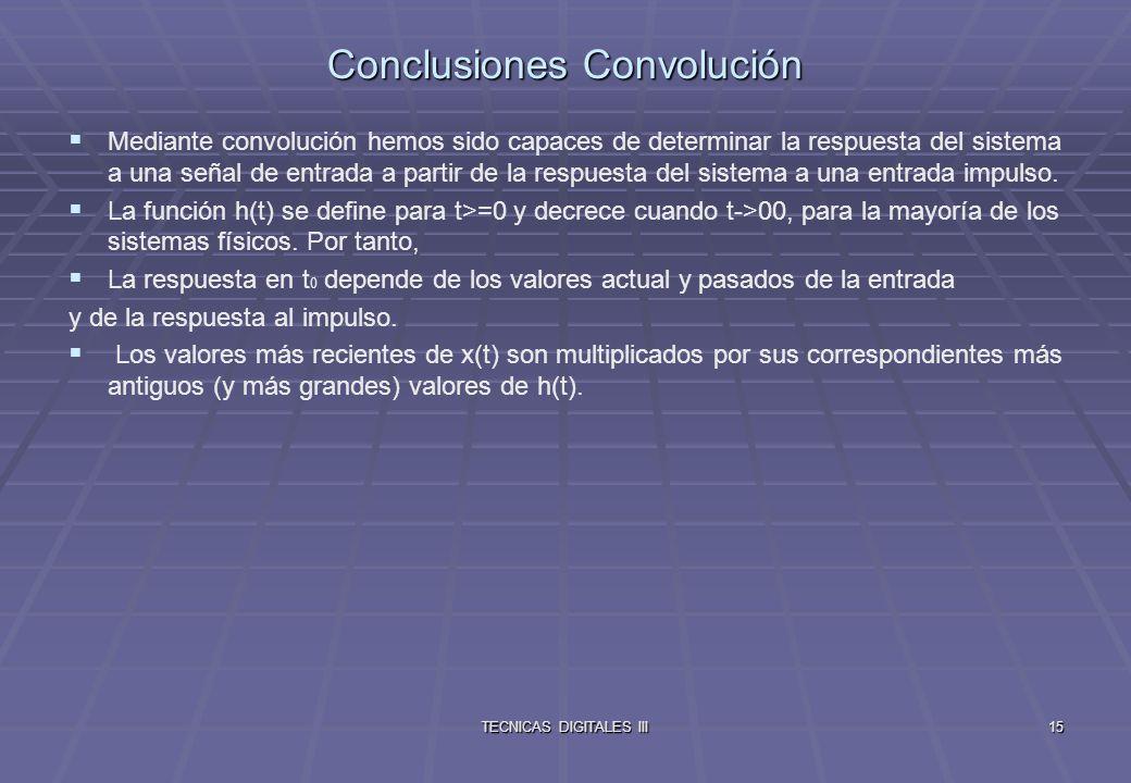 TECNICAS DIGITALES III16 Propiedades de la convolución Propiedades (se supone que x(t)*h(t)=y(t)):
