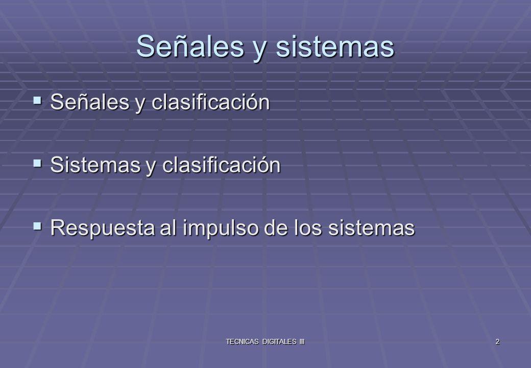 TECNICAS DIGITALES III3 Señales Se tratarán 4 tipos de señales: Analógicas, x(t): amplitud y tiempo continuos.