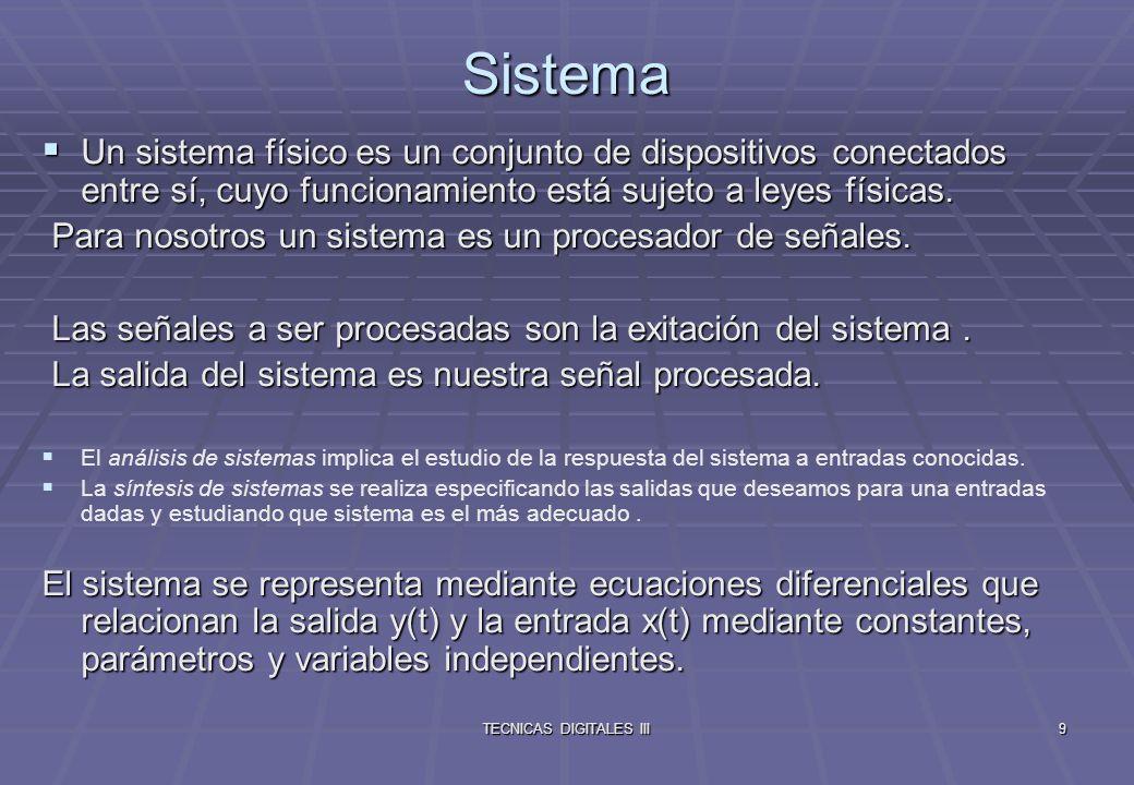 TECNICAS DIGITALES III10 Sistemas: Clasificación Los sistemas se clasifican en : Los sistemas se clasifican en : * Lineales: los coeficientes no dependen de x o y, no hay términos constantes.