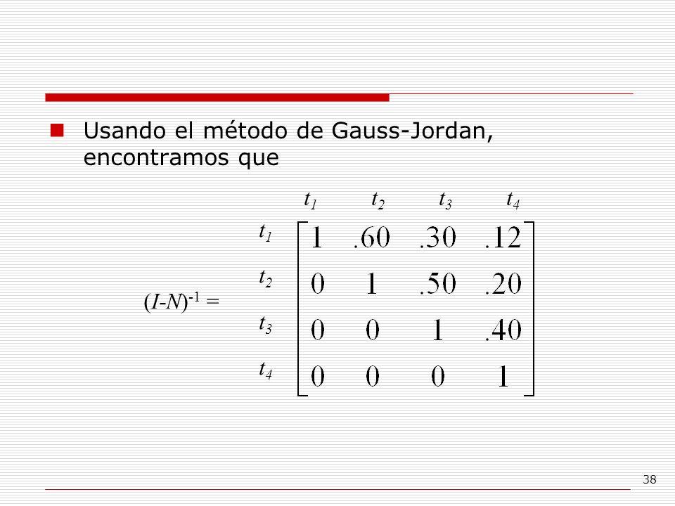 38 Usando el método de Gauss-Jordan, encontramos que t1t2t3t4t1t2t3t4 t1t2t3t4t1t2t3t4 (I-N) -1 =
