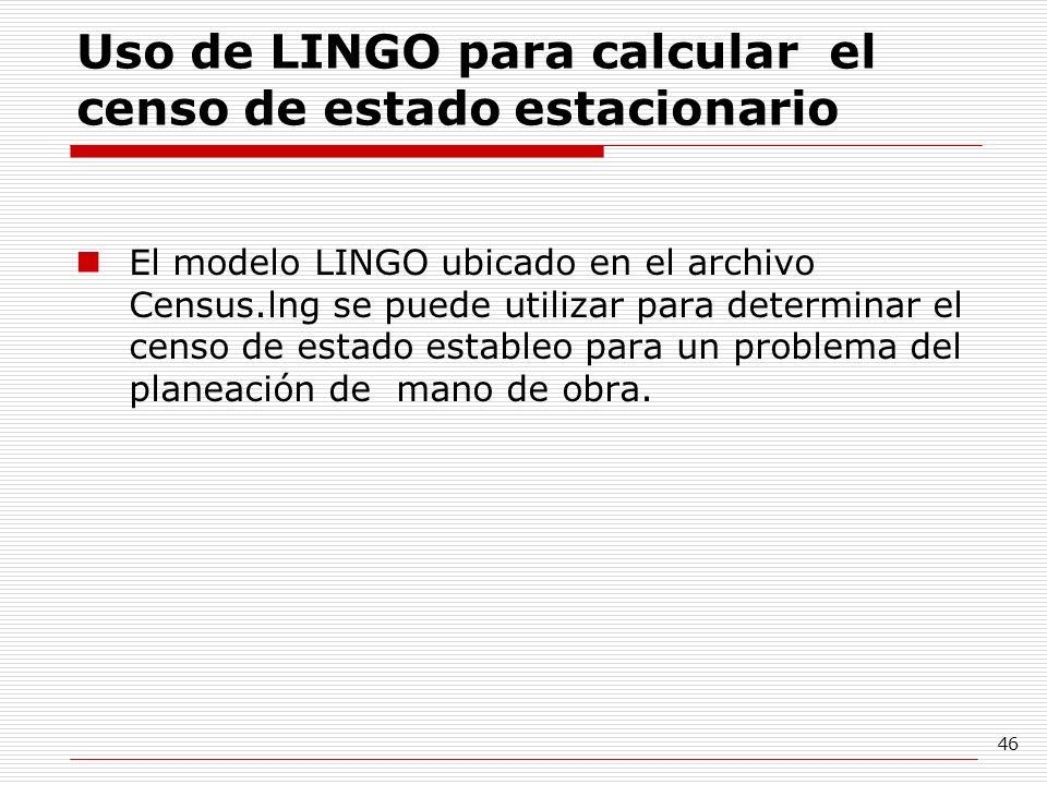 46 Uso de LINGO para calcular el censo de estado estacionario El modelo LINGO ubicado en el archivo Census.lng se puede utilizar para determinar el ce