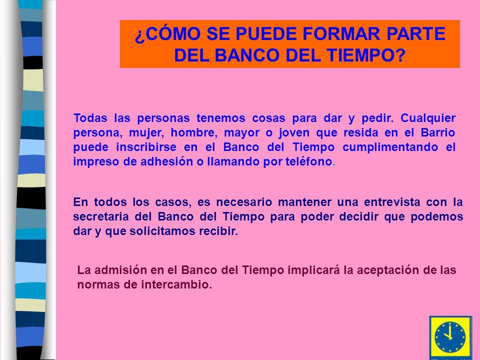 ¿CÓMO SE PUEDE FORMAR PARTE DEL BANCO DEL TIEMPO? Todas las personas tenemos cosas para dar y pedir. Cualquier persona, mujer, hombre, mayor o joven q