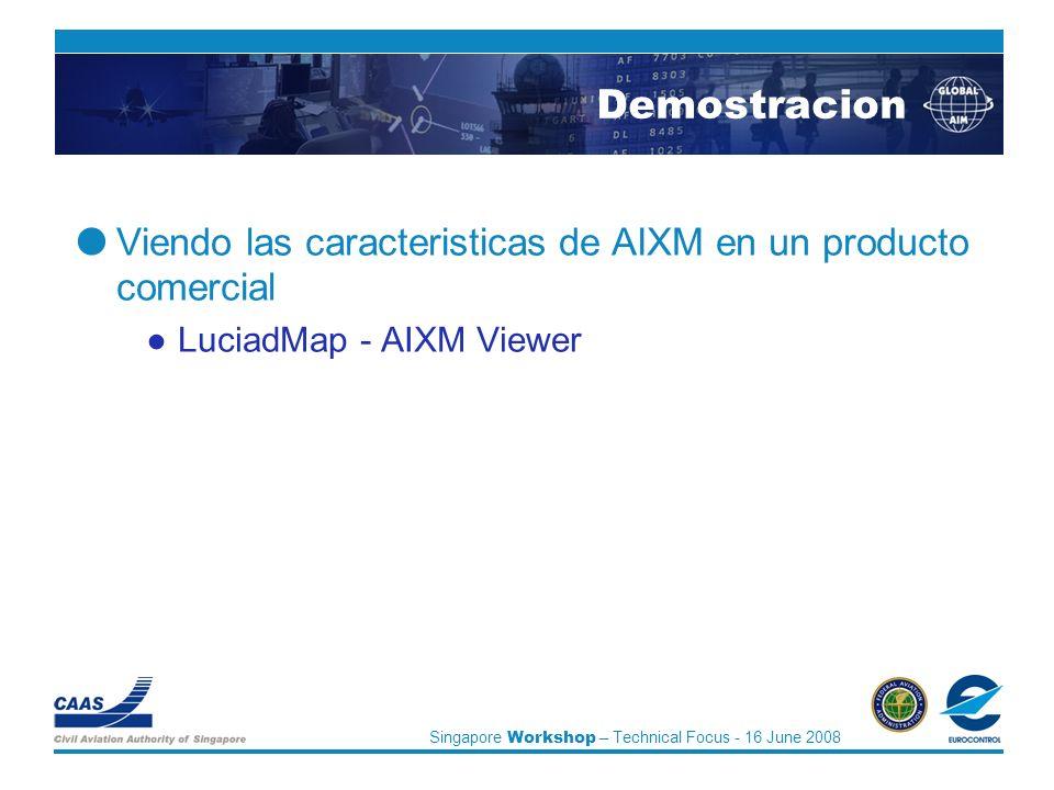 Singapore Workshop – Technical Focus - 16 June 2008 Demostracion Viendo las caracteristicas de AIXM en un producto comercial LuciadMap - AIXM Viewer