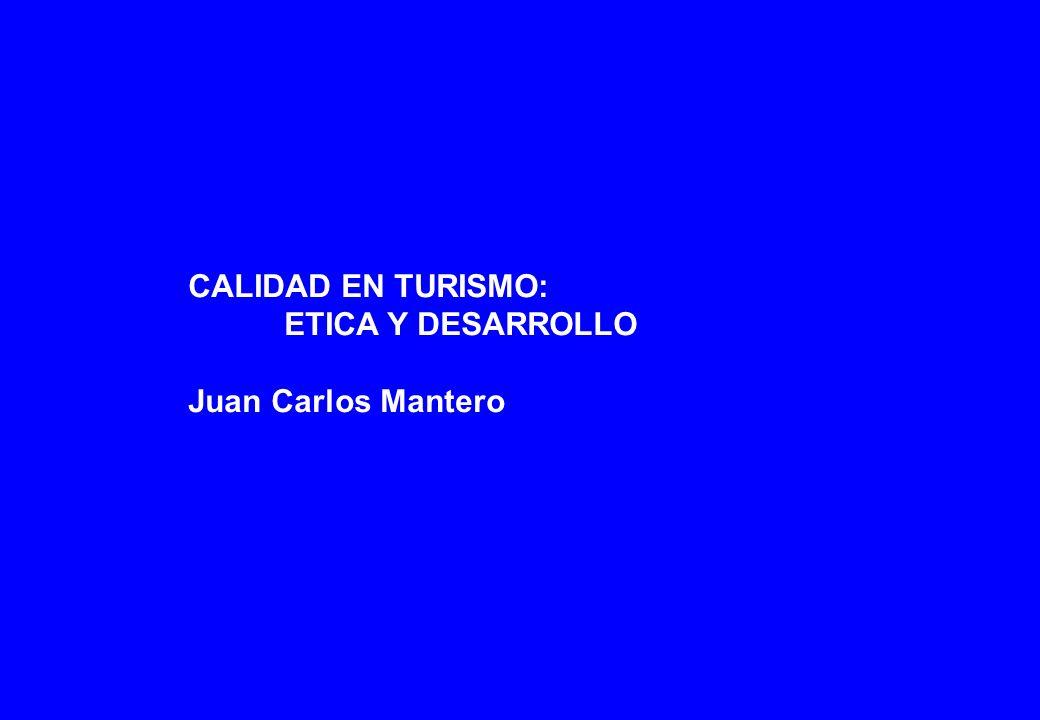 CALIDAD EN TURISMO: ETICA Y DESARROLLO Juan Carlos Mantero