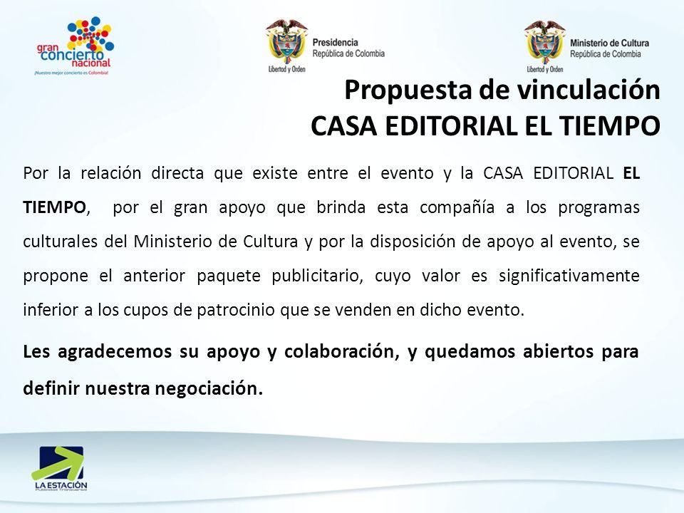 Propuesta de vinculación CASA EDITORIAL EL TIEMPO Por la relación directa que existe entre el evento y la CASA EDITORIAL EL TIEMPO, por el gran apoyo