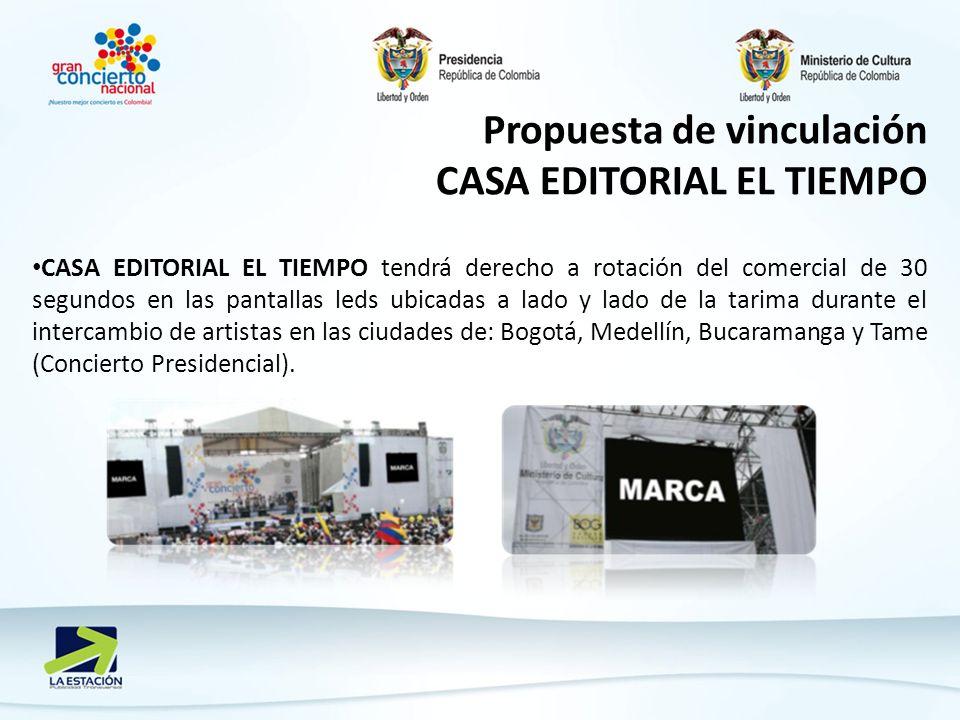 Propuesta de vinculación CASA EDITORIAL EL TIEMPO CASA EDITORIAL EL TIEMPO tendrá derecho a rotación del comercial de 30 segundos en las pantallas led