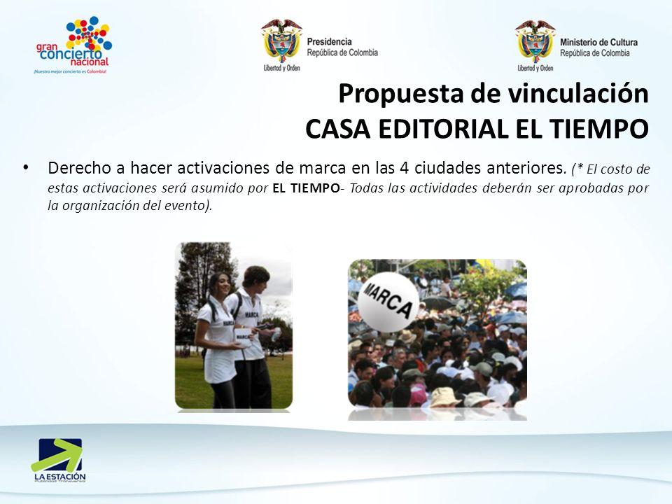 Propuesta de vinculación CASA EDITORIAL EL TIEMPO Derecho a hacer activaciones de marca en las 4 ciudades anteriores. (* El costo de estas activacione