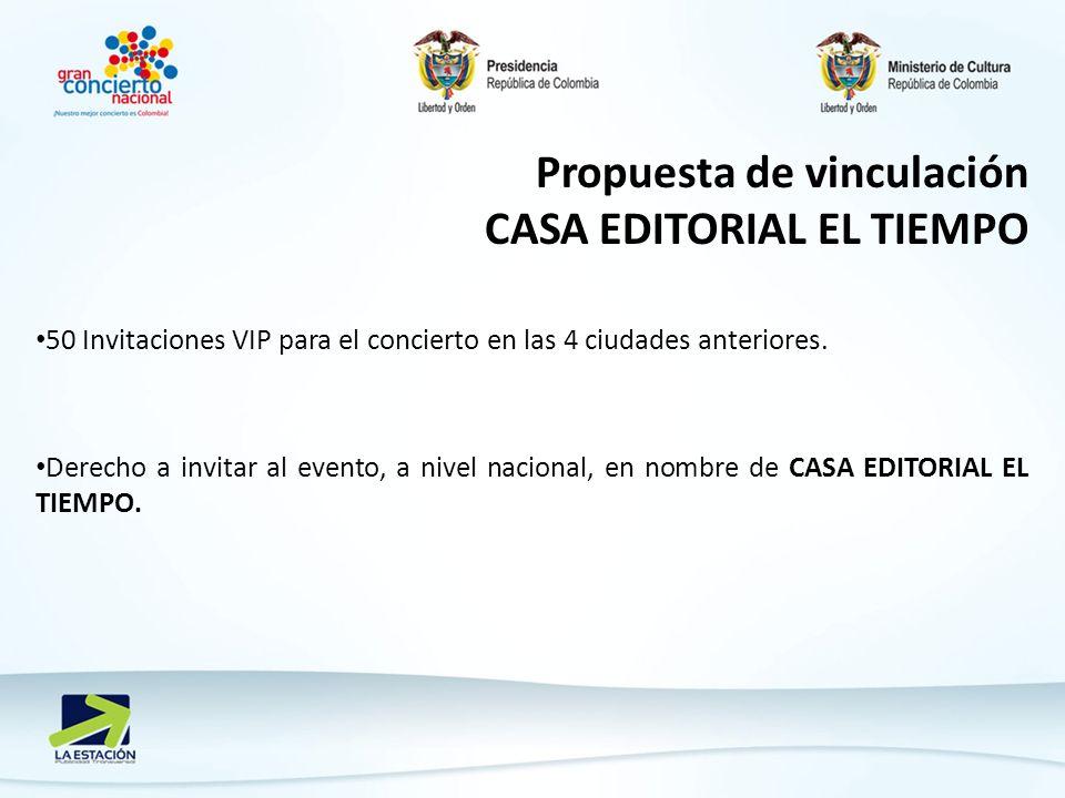 Propuesta de vinculación CASA EDITORIAL EL TIEMPO 50 Invitaciones VIP para el concierto en las 4 ciudades anteriores. Derecho a invitar al evento, a n