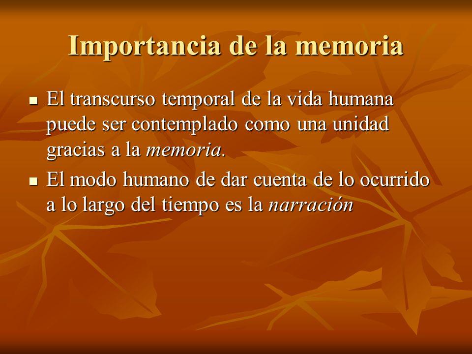 Importancia de la memoria El transcurso temporal de la vida humana puede ser contemplado como una unidad gracias a la memoria.