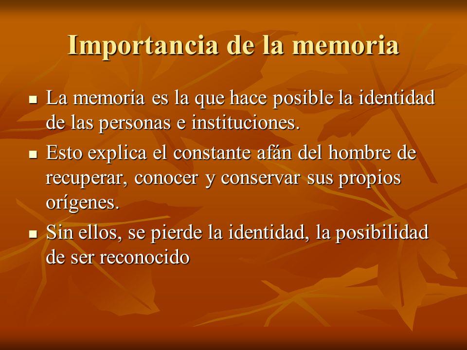 Importancia de la memoria La memoria es la que hace posible la identidad de las personas e instituciones.