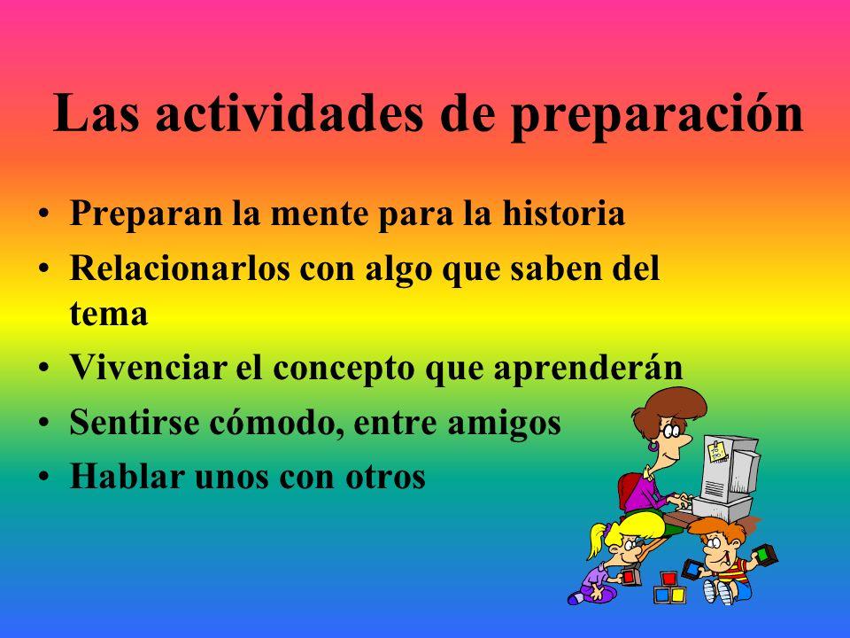 Las actividades de preparación Preparan la mente para la historia Relacionarlos con algo que saben del tema Vivenciar el concepto que aprenderán Senti