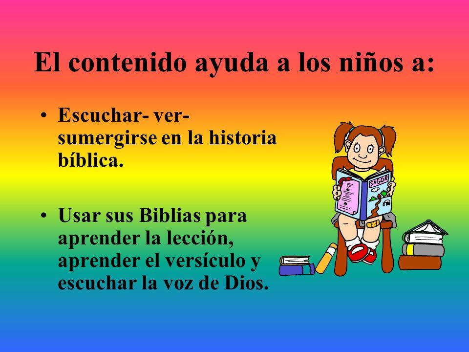 El contenido ayuda a los niños a: Escuchar- ver- sumergirse en la historia bíblica. Usar sus Biblias para aprender la lección, aprender el versículo y