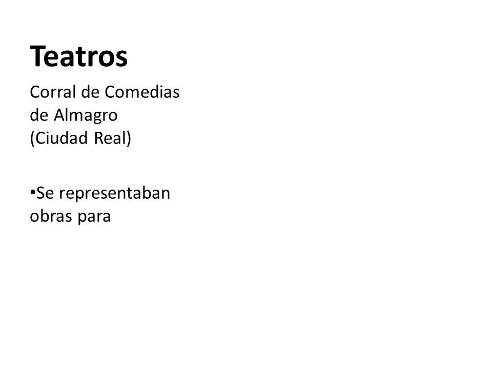 Teatros Corral de Comedias de Almagro (Ciudad Real) Se representaban obras para