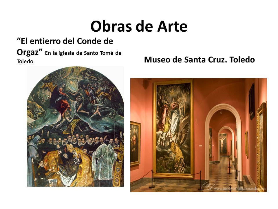 Obras de Arte El entierro del Conde de Orgaz En la iglesia de Santo Tomé de Toledo Museo de Santa Cruz. Toledo