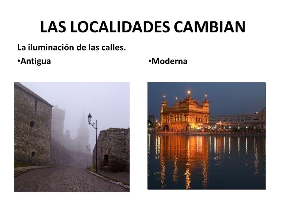 LAS LOCALIDADES CAMBIAN La iluminación de las calles. Antigua Moderna