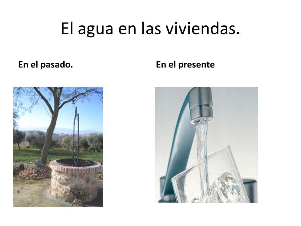El agua en las viviendas. En el pasado.En el presente