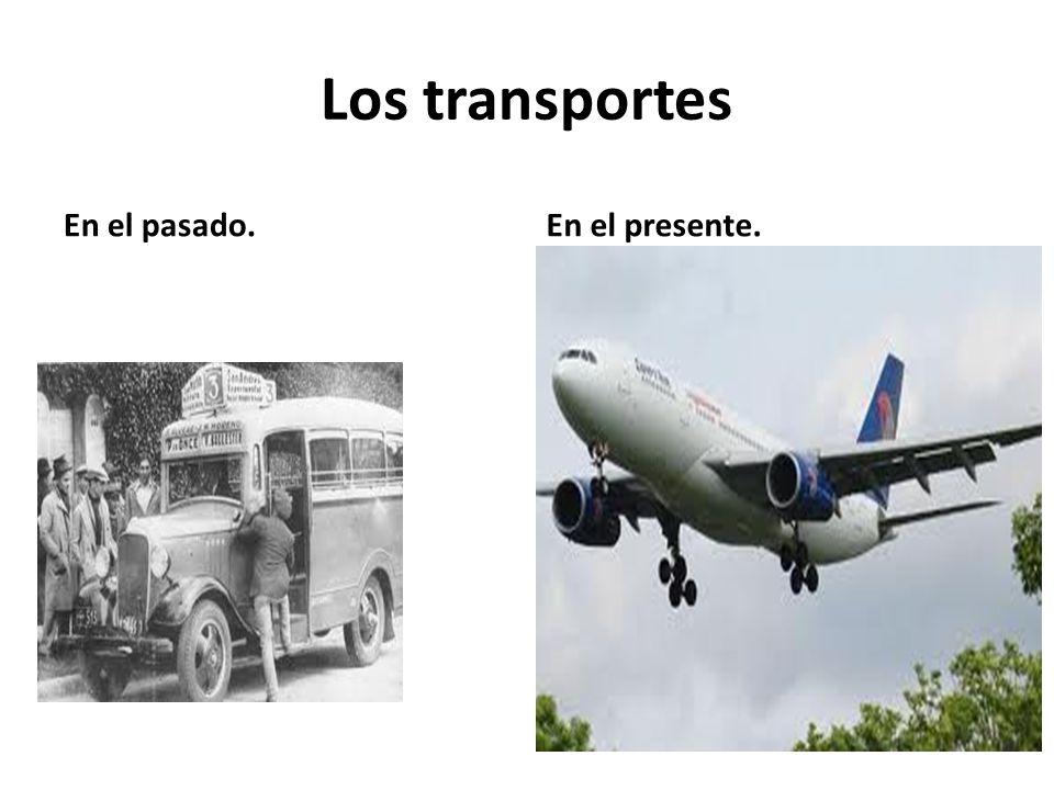 Los transportes En el pasado.En el presente.