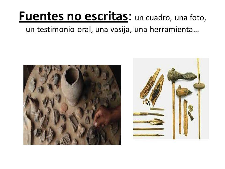 Fuentes no escritas: un cuadro, una foto, un testimonio oral, una vasija, una herramienta…