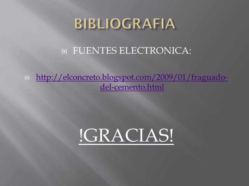 FUENTES ELECTRONICA: http://elconcreto.blogspot.com/2009/01/fraguado- del-cemento.html http://elconcreto.blogspot.com/2009/01/fraguado- del-cemento.ht