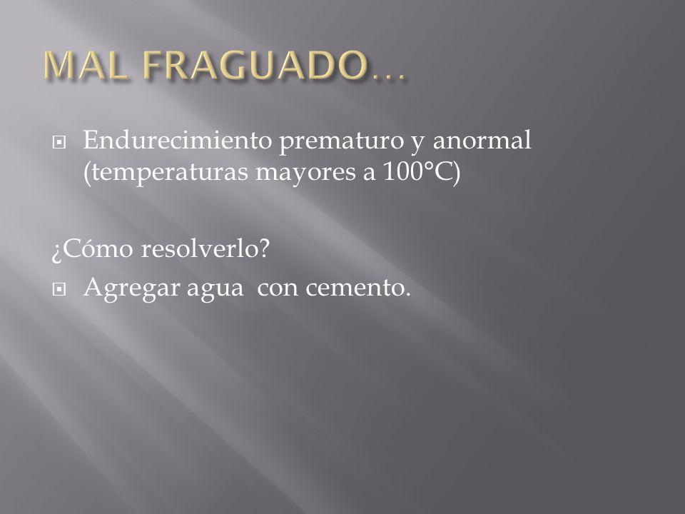 Endurecimiento prematuro y anormal (temperaturas mayores a 100°C) ¿Cómo resolverlo? Agregar agua con cemento.