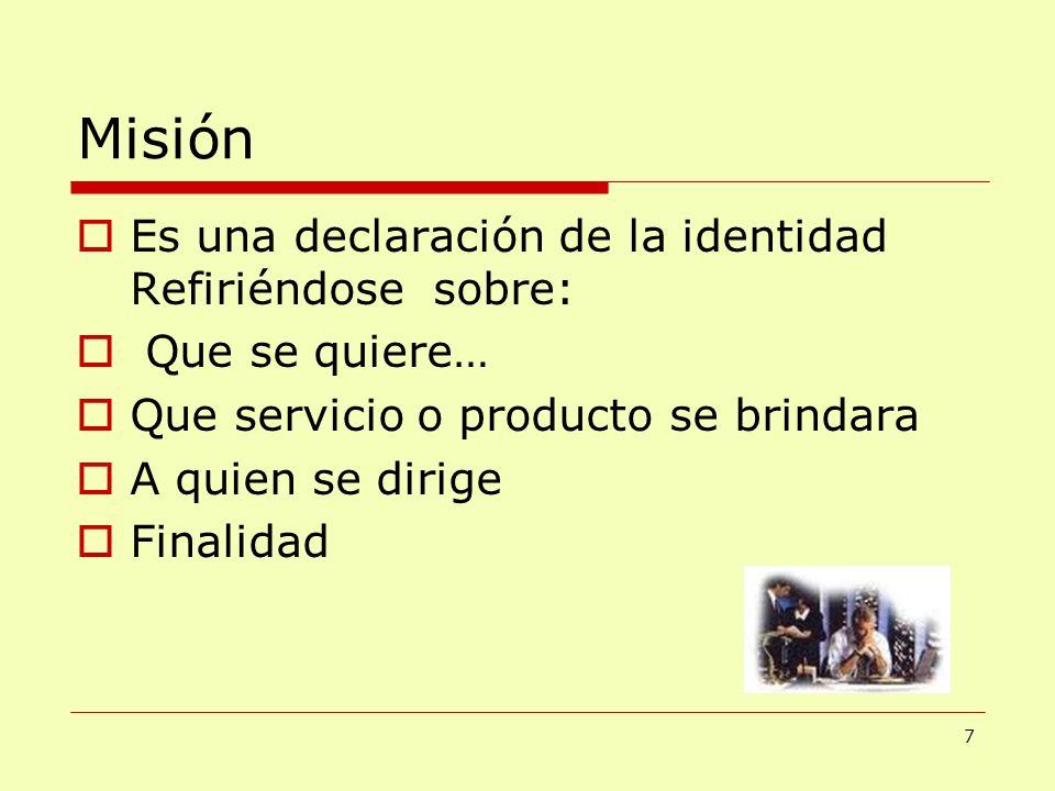 Misión Es una declaración de la identidad Refiriéndose sobre: Que se quiere… Que servicio o producto se brindara A quien se dirige Finalidad 7