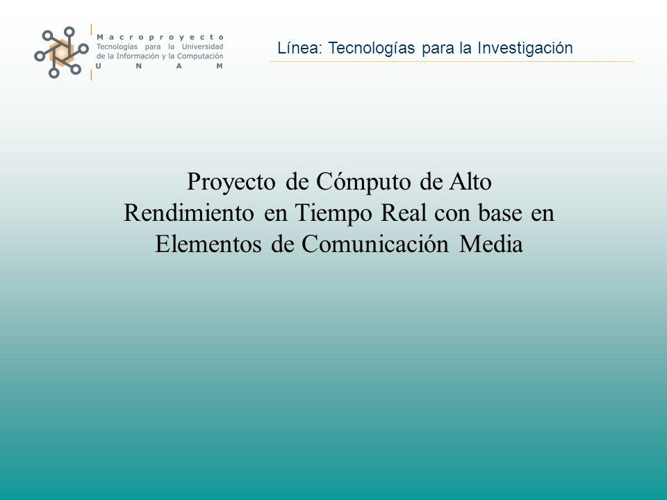 Línea: Tecnologías para la Investigación Proyecto de Cómputo de Alto Rendimiento en Tiempo Real con base en Elementos de Comunicación Media