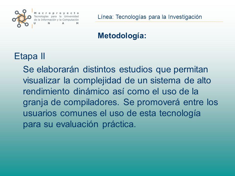 Línea: Tecnologías para la Investigación Metodología: Etapa II Se elaborarán distintos estudios que permitan visualizar la complejidad de un sistema d
