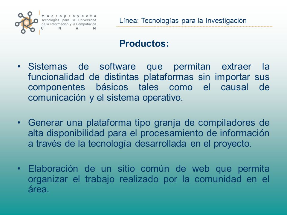 Línea: Tecnologías para la Investigación Productos: Sistemas de software que permitan extraer la funcionalidad de distintas plataformas sin importar s