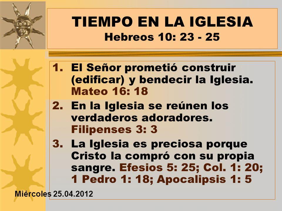 TIEMPO EN LA IGLESIA Hebreos 10: 23 - 25 4.La Iglesia es la expresión terrenal de la realidad celestial.