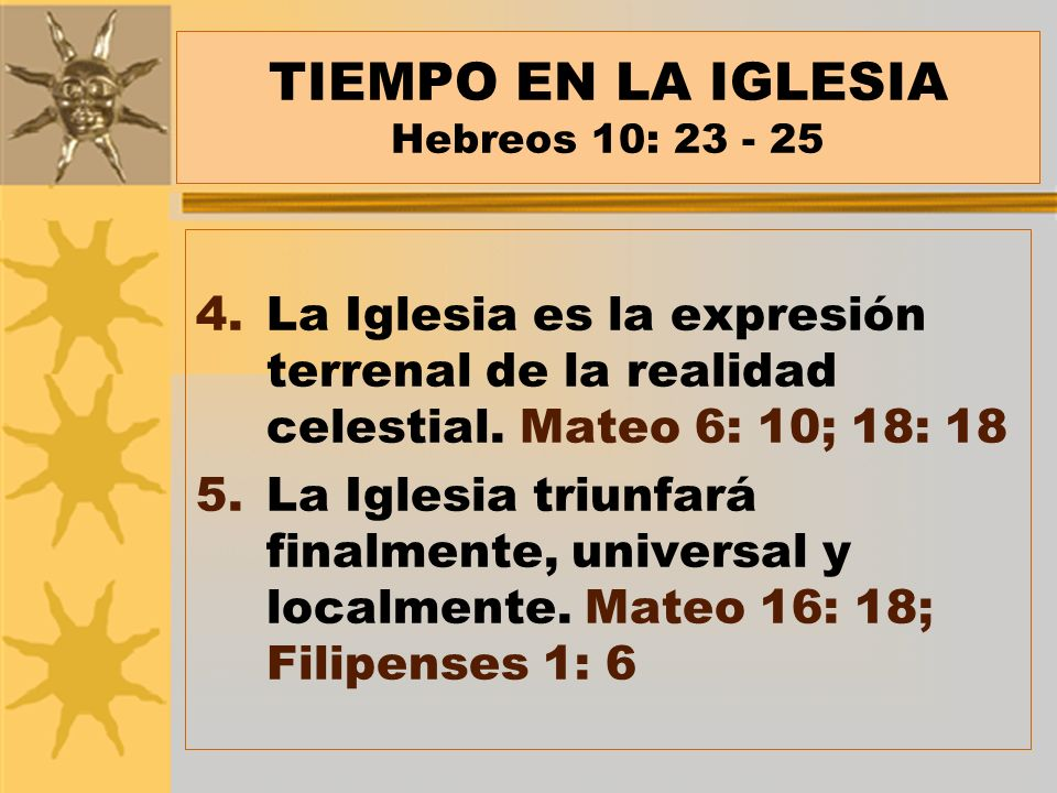 TIEMPO EN LA IGLESIA Hebreos 10: 23 - 25 6.La Iglesia es el ambiente de comunión de los santos.