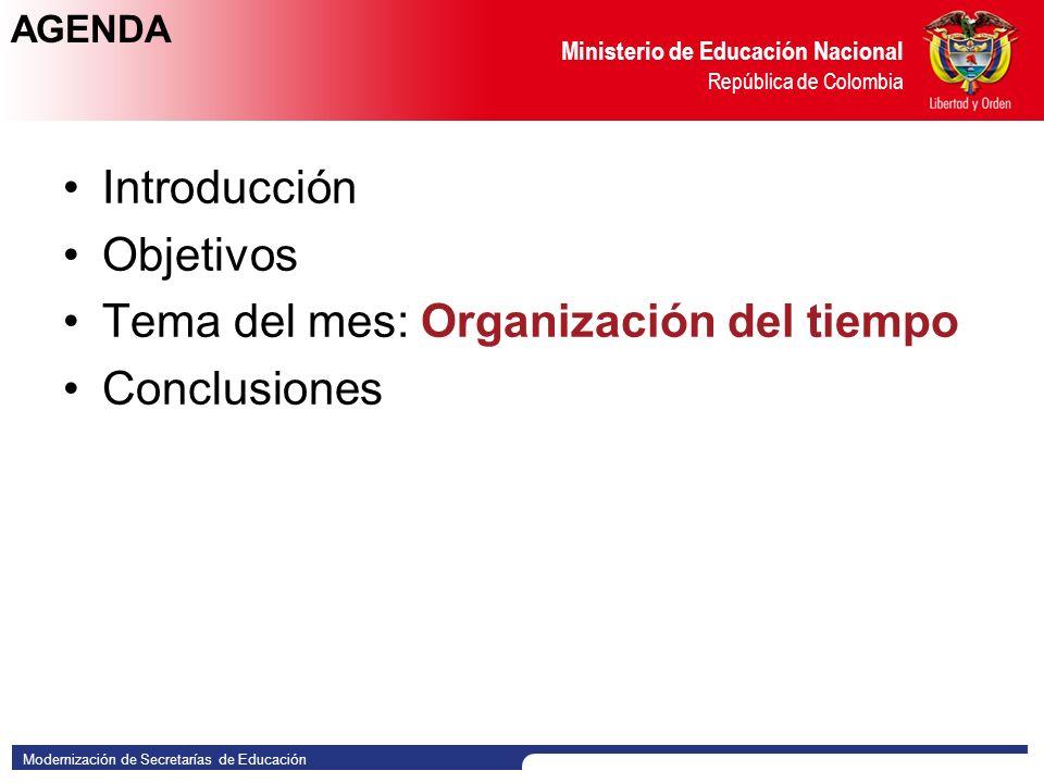 Modernización de Secretarías de Educación Ministerio de Educación Nacional República de Colombia AGENDA Introducción Objetivos Tema del mes: Organización del tiempo Conclusiones