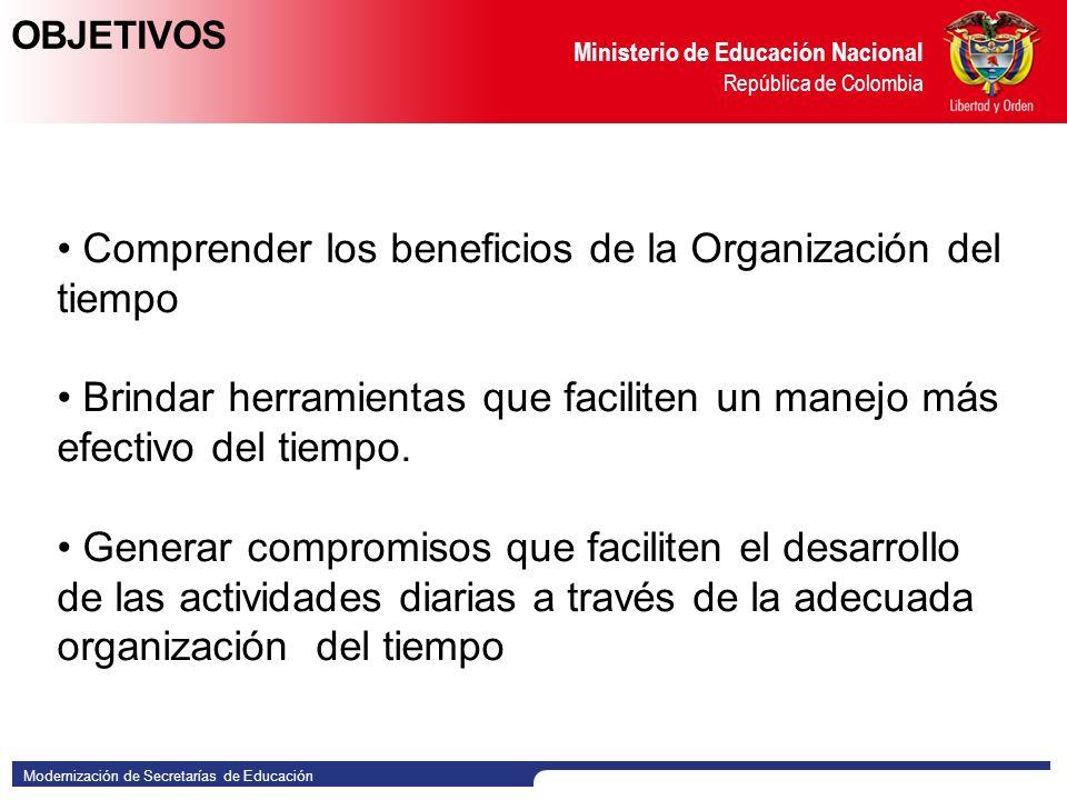 Modernización de Secretarías de Educación Ministerio de Educación Nacional República de Colombia Comprender los beneficios de la Organización del tiempo Brindar herramientas que faciliten un manejo más efectivo del tiempo.