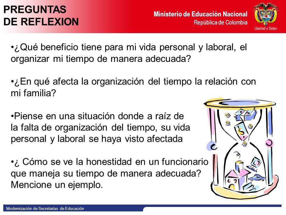 Modernización de Secretarías de Educación Ministerio de Educación Nacional República de Colombia ¿Qué beneficio tiene para mi vida personal y laboral, el organizar mi tiempo de manera adecuada.