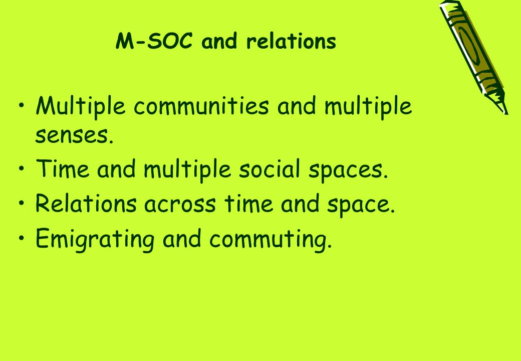 M-SOC and relations Multiple communities and multiple senses. Time and multiple social spaces. Relations across time and space. Emigrating and commuti