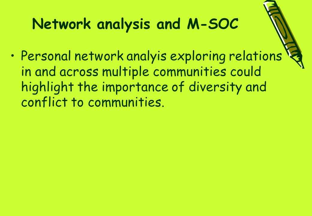Network analysis and M-SOC Personal network analyis exploring relations in and across multiple communities could highlight the importance of diversity and conflict to communities.